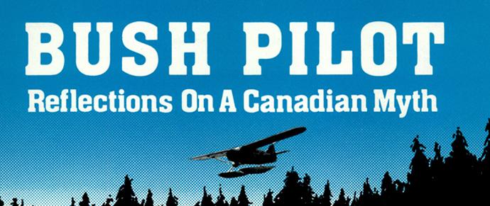 Bush Pilot: Canada's History Comes Alive