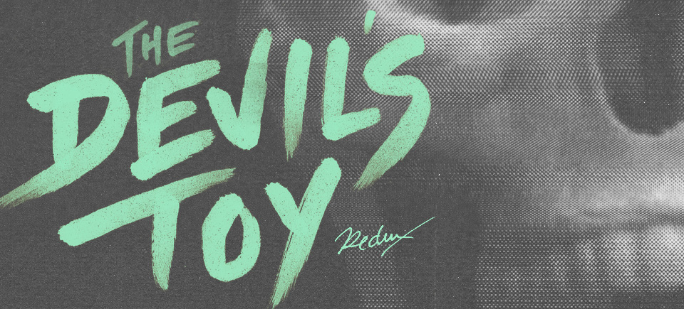 Roll into springtime with The Devil's Toy Redux