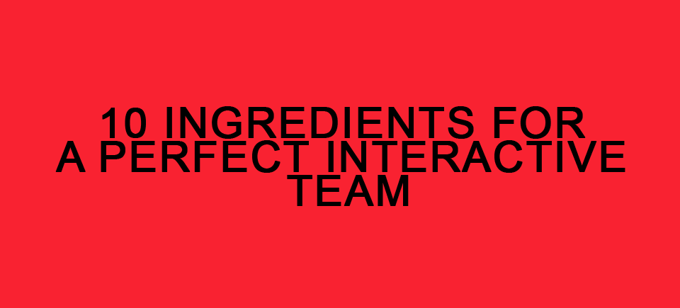 The 10 Ingredients for a Perfect Interactive Team