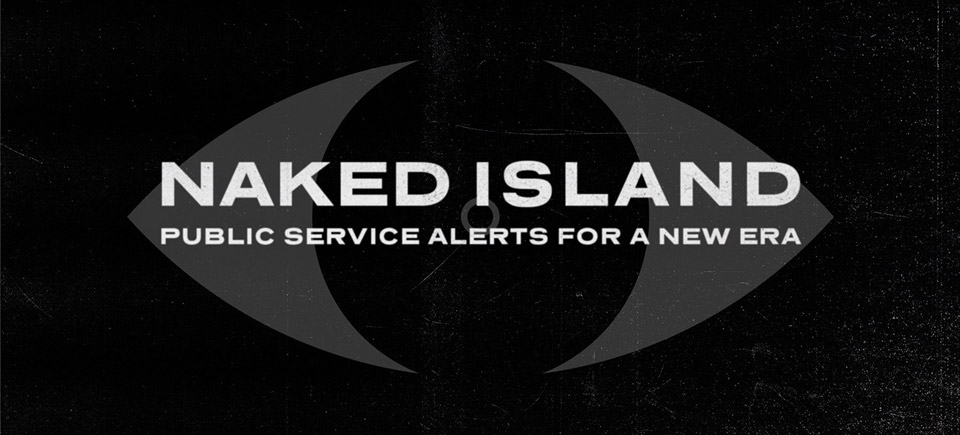 Naked Island | PSAs for a New Era