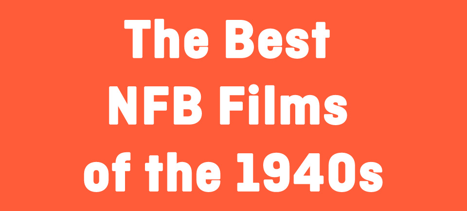 The Best NFB Films of the 1940s