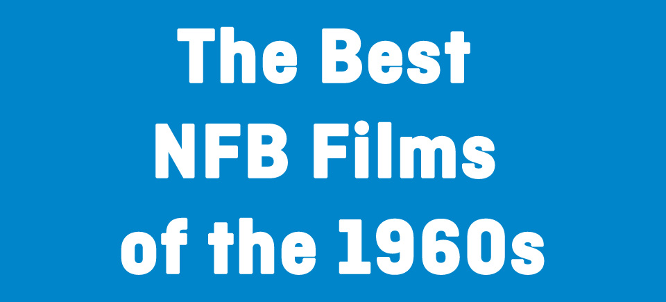 The Best NFB Films of the 1960s