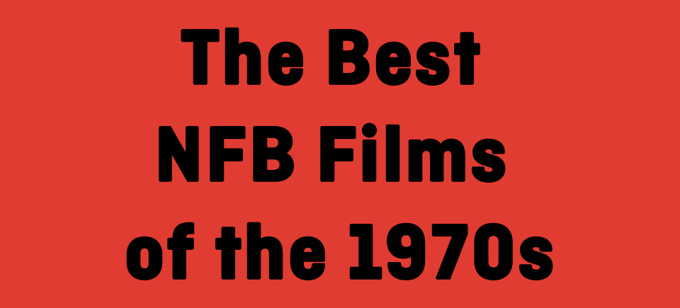 The Best NFB Films of the 1970s