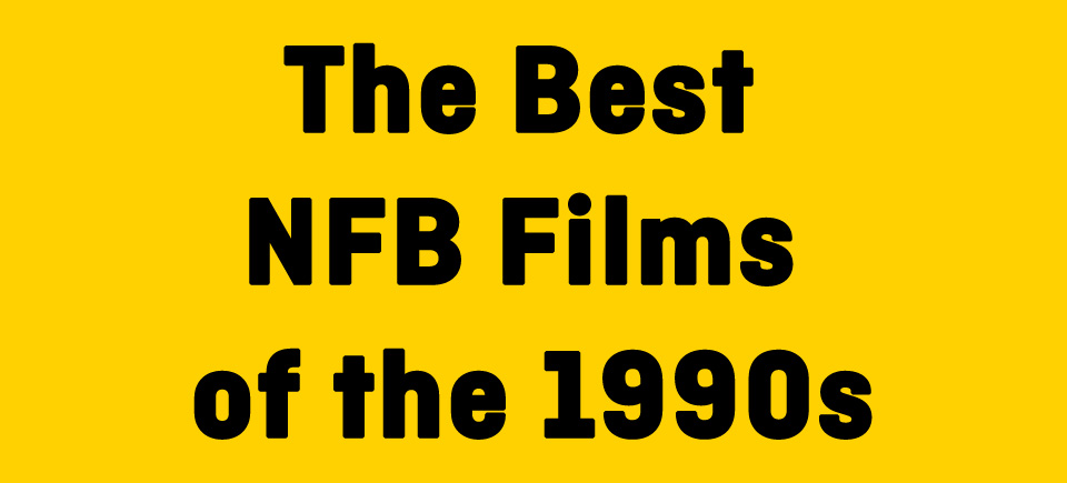 The Best NFB Films of the 1990s