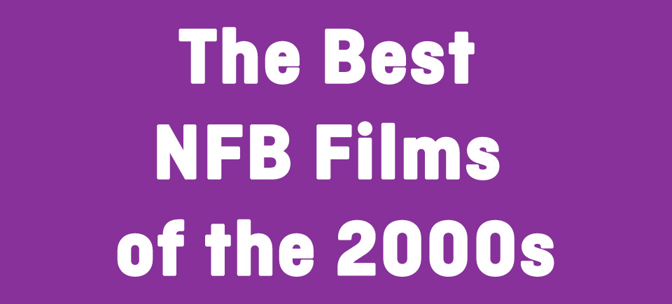 The Best NFB Films of the 2000s