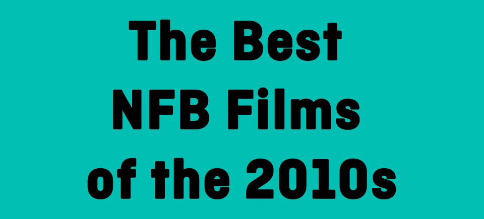 The Best NFB Films of the 2010s (so far)