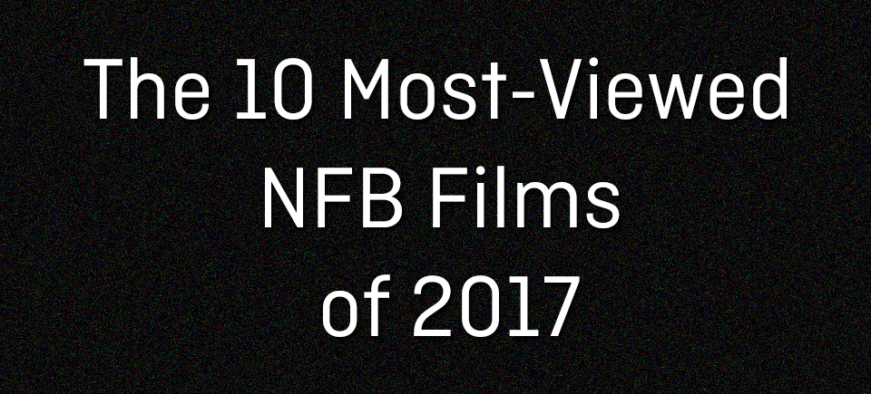 The 10 Most-Viewed NFB Films of 2017