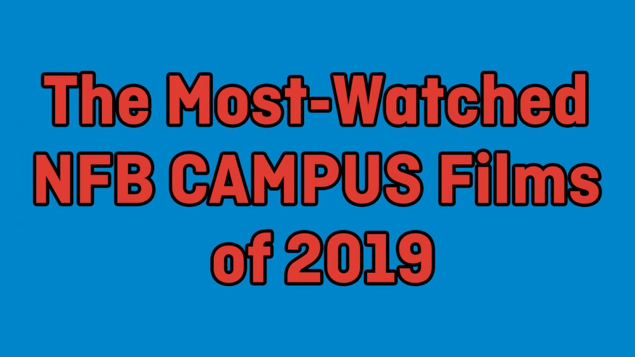 The Most-Watched NFB CAMPUS Films of 2019